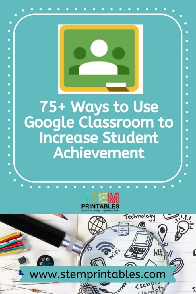 75+ Ways to Use Google Classroom to Increase Student Achievement